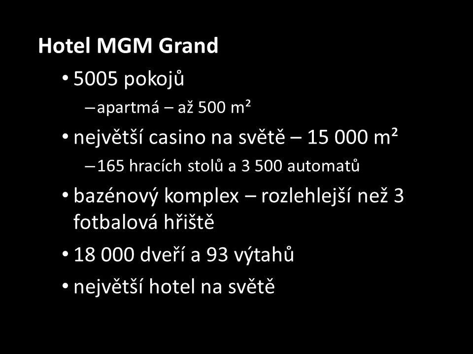 Hotel MGM Grand • 5005 pokojů – apartmá – až 500 m² • největší casino na světě – 15 000 m² – 165 hracích stolů a 3 500 automatů • bazénový komplex – r