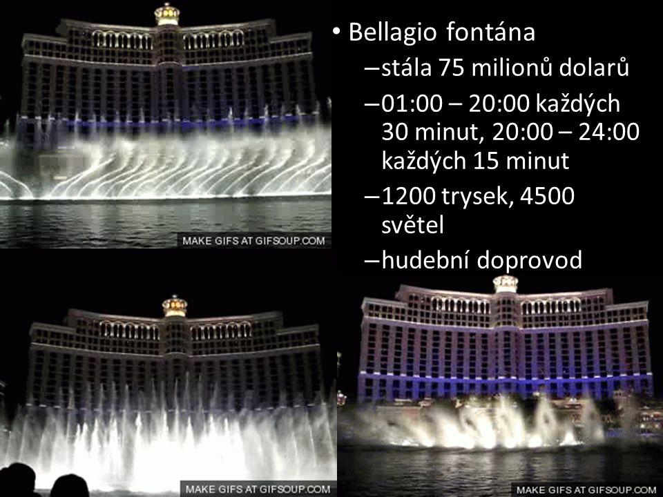 • Bellagio fontána – stála 75 milionů dolarů – 01:00 – 20:00 každých 30 minut, 20:00 – 24:00 každých 15 minut – 1200 trysek, 4500 světel – hudební dop