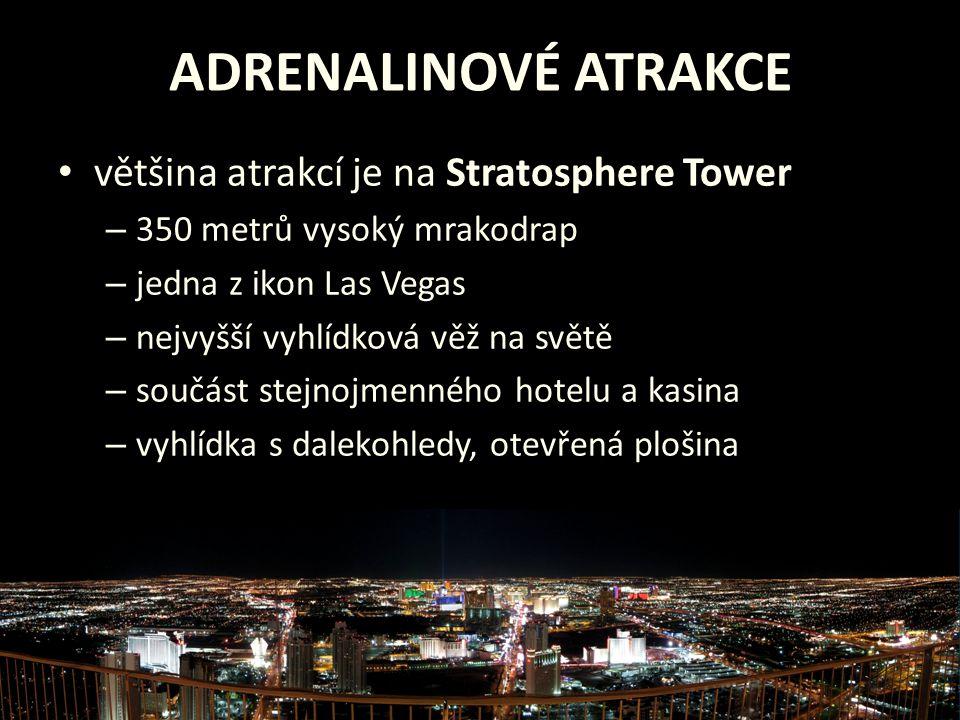 ADRENALINOVÉ ATRAKCE • většina atrakcí je na Stratosphere Tower – 350 metrů vysoký mrakodrap – jedna z ikon Las Vegas – nejvyšší vyhlídková věž na svě