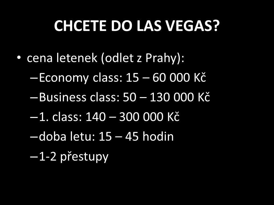 CHCETE DO LAS VEGAS? • cena letenek (odlet z Prahy): – Economy class: 15 – 60 000 Kč – Business class: 50 – 130 000 Kč – 1. class: 140 – 300 000 Kč –