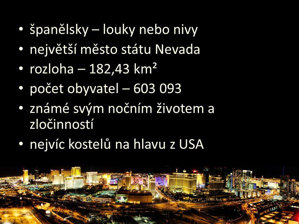 • španělsky – louky nebo nivy • největší město státu Nevada • rozloha – 182,43 km² • počet obyvatel – 603 093 • známé svým nočním životem a zločinnost