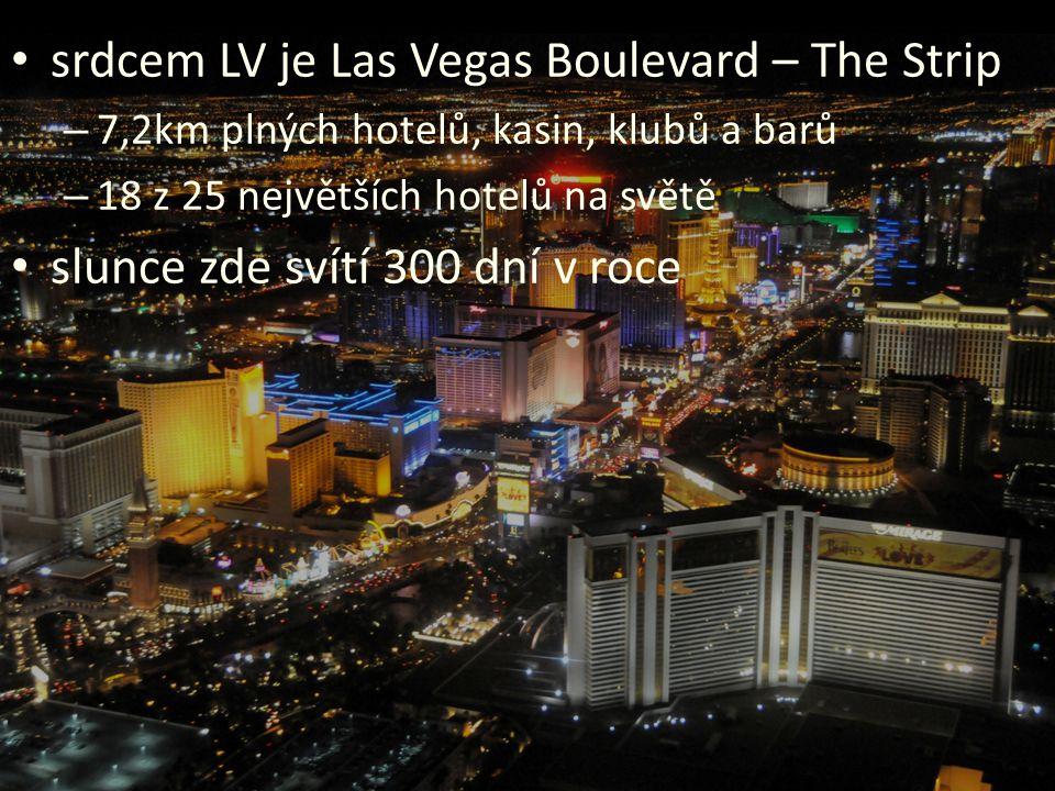 • srdcem LV je Las Vegas Boulevard – The Strip – 7,2km plných hotelů, kasin, klubů a barů – 18 z 25 největších hotelů na světě • slunce zde svítí 300