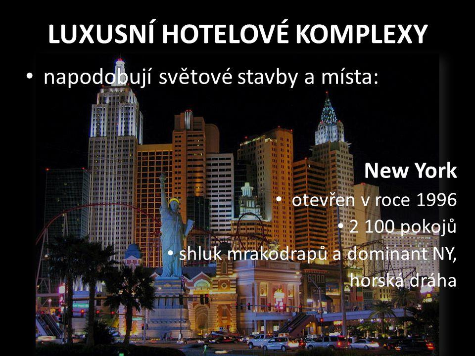 LUXUSNÍ HOTELOVÉ KOMPLEXY • napodobují světové stavby a místa: New York • otevřen v roce 1996 • 2 100 pokojů • shluk mrakodrapů a dominant NY, horská