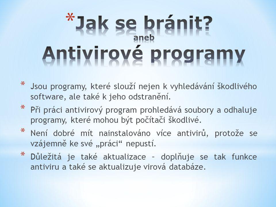 * Jsou programy, které slouží nejen k vyhledávání škodlivého software, ale také k jeho odstranění. * Při práci antivirový program prohledává soubory a