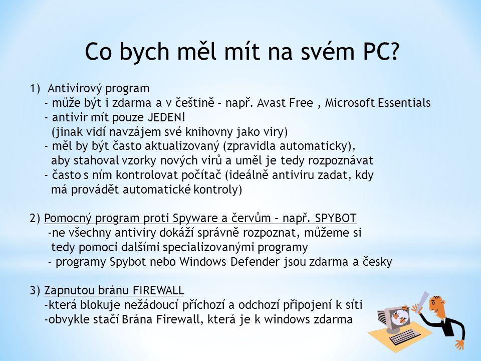Co bych měl mít na svém PC? 1)Antivirový program - může být i zdarma a v češtině – např. Avast Free, Microsoft Essentials - antivir mít pouze JEDEN! (