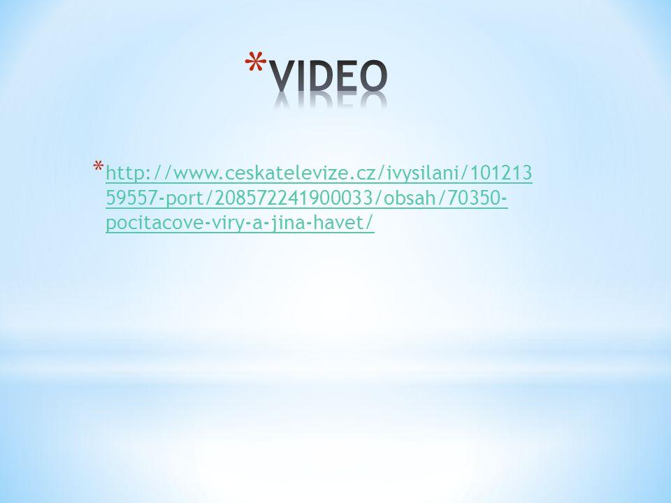 * http://www.ceskatelevize.cz/ivysilani/101213 59557-port/208572241900033/obsah/70350- pocitacove-viry-a-jina-havet/ http://www.ceskatelevize.cz/ivysi