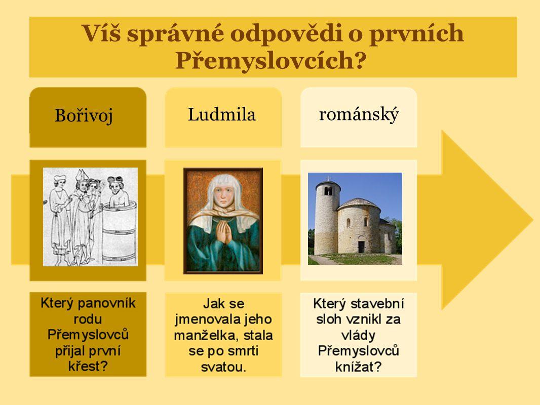 Víš správné odpovědi o prvních Přemyslovcích? Bořivoj Ludmila románský