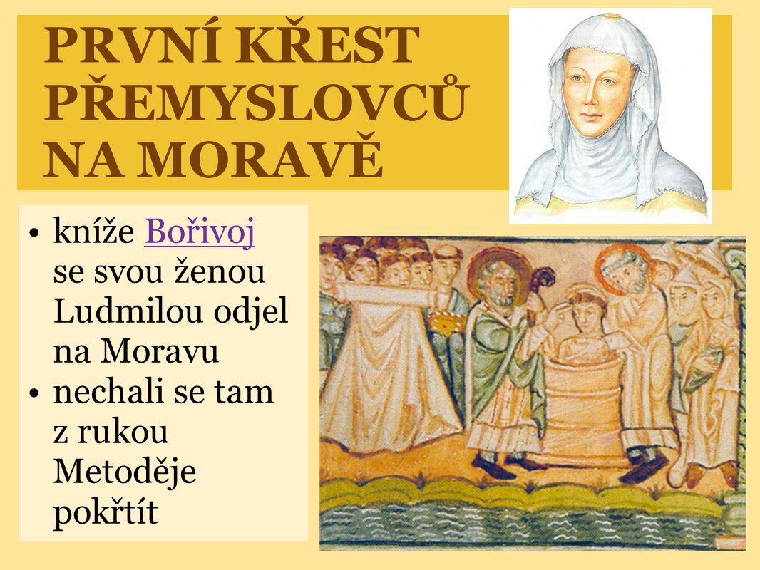 PRVNÍ KŘEST PŘEMYSLOVCŮ NA MORAVĚ •kníže Bořivoj se svou ženou Ludmilou odjel na MoravuBořivoj •nechali se tam z rukou Metoděje pokřtít