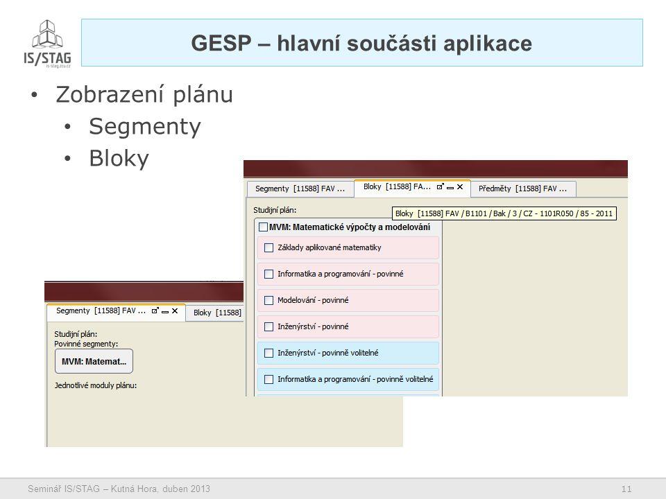 11 Seminář IS/STAG – Kutná Hora, duben 2013 GESP – hlavní součásti aplikace • Zobrazení plánu • Segmenty • Bloky