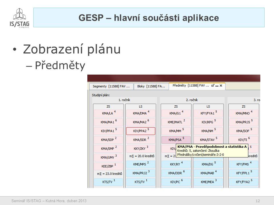 12 Seminář IS/STAG – Kutná Hora, duben 2013 • Zobrazení plánu – Předměty GESP – hlavní součásti aplikace
