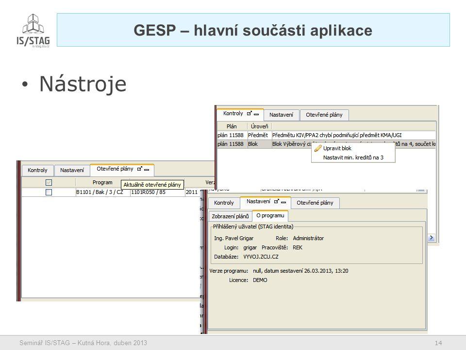 14 Seminář IS/STAG – Kutná Hora, duben 2013 • Nástroje GESP – hlavní součásti aplikace