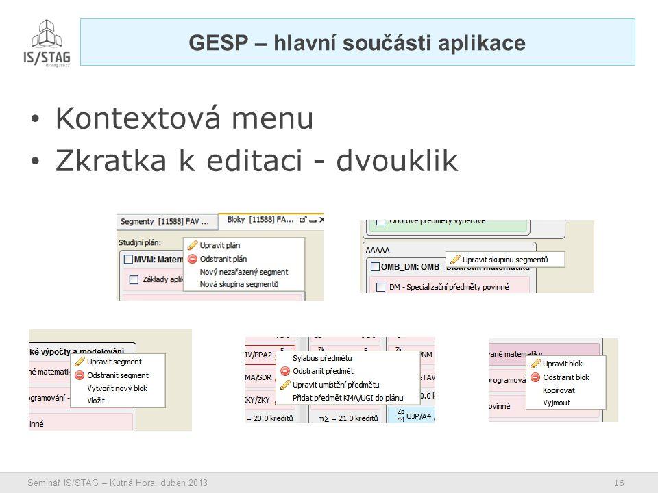 16 Seminář IS/STAG – Kutná Hora, duben 2013 • Kontextová menu • Zkratka k editaci - dvouklik GESP – hlavní součásti aplikace