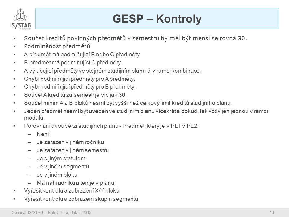 24 Seminář IS/STAG – Kutná Hora, duben 2013 GESP – Kontroly • Součet kreditů povinných předmětů v semestru by měl být menší se rovná 30.