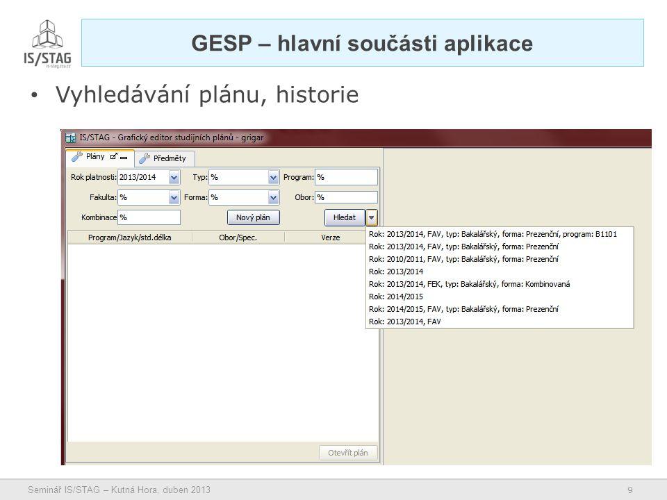 9 Seminář IS/STAG – Kutná Hora, duben 2013 GESP – hlavní součásti aplikace • Vyhledávání plánu, historie