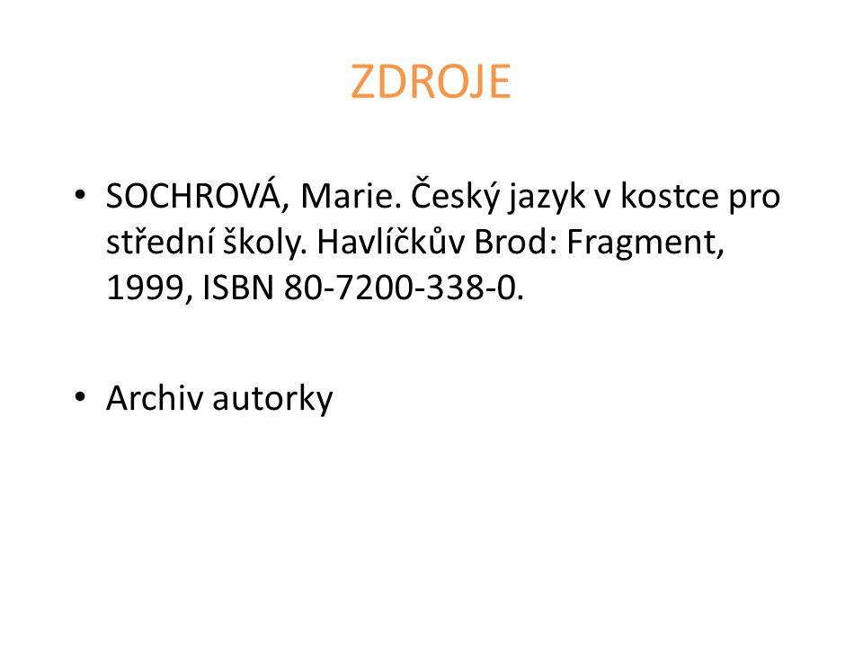 ZDROJE • SOCHROVÁ, Marie.Český jazyk v kostce pro střední školy.