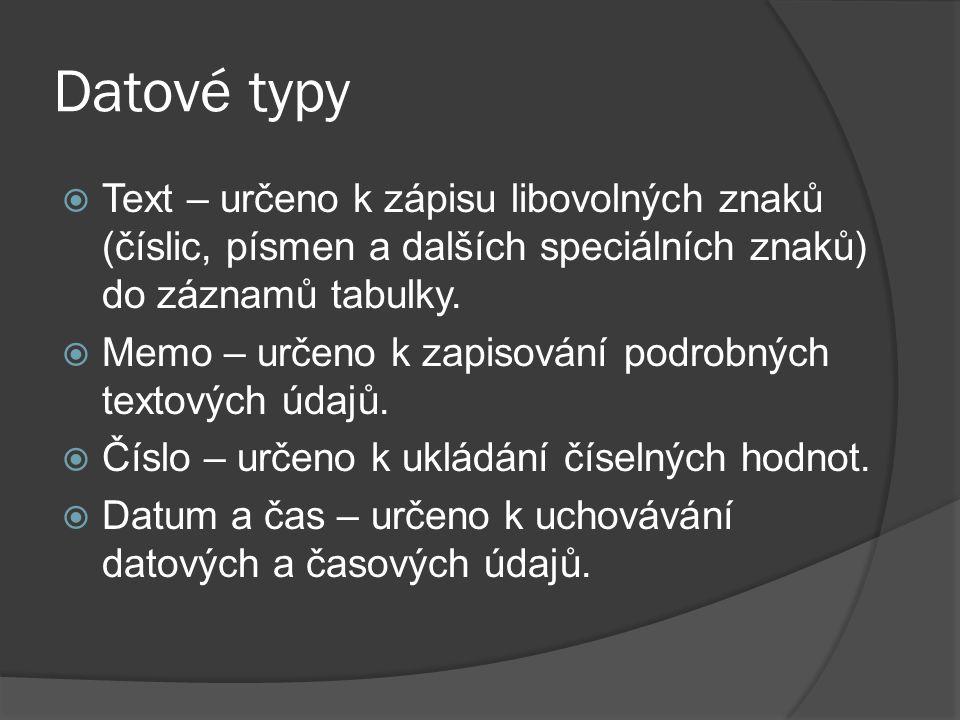 Datové typy  Text – určeno k zápisu libovolných znaků (číslic, písmen a dalších speciálních znaků) do záznamů tabulky.