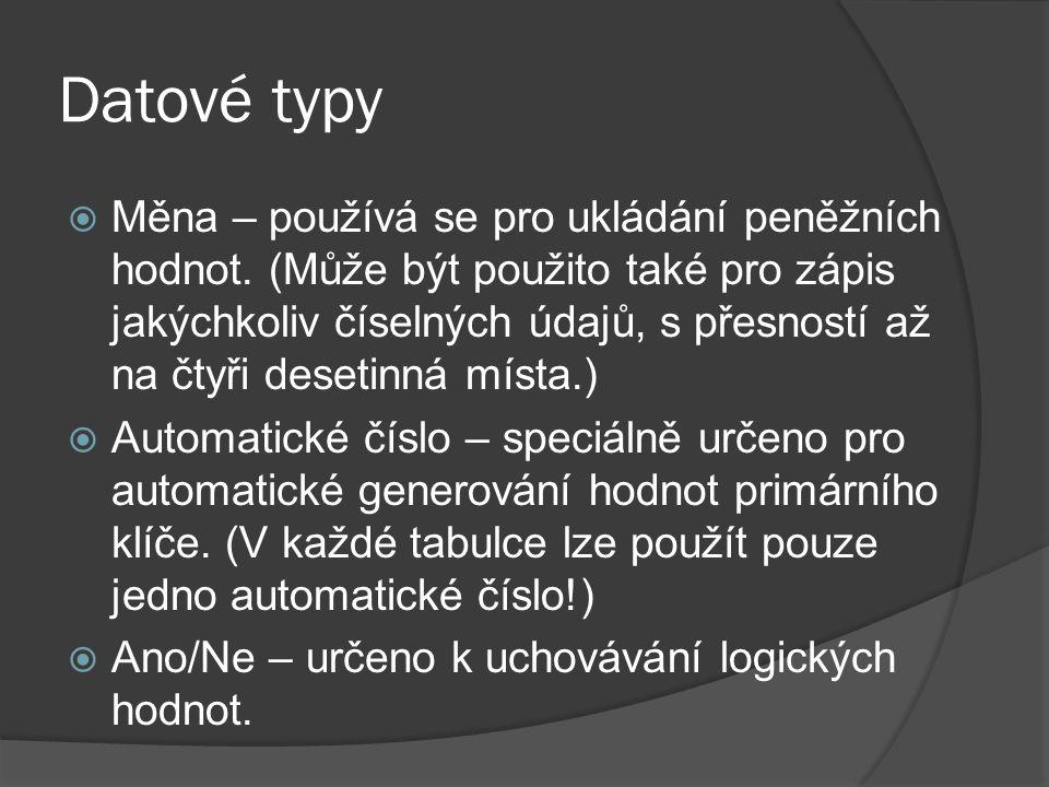 Datové typy  Měna – používá se pro ukládání peněžních hodnot.