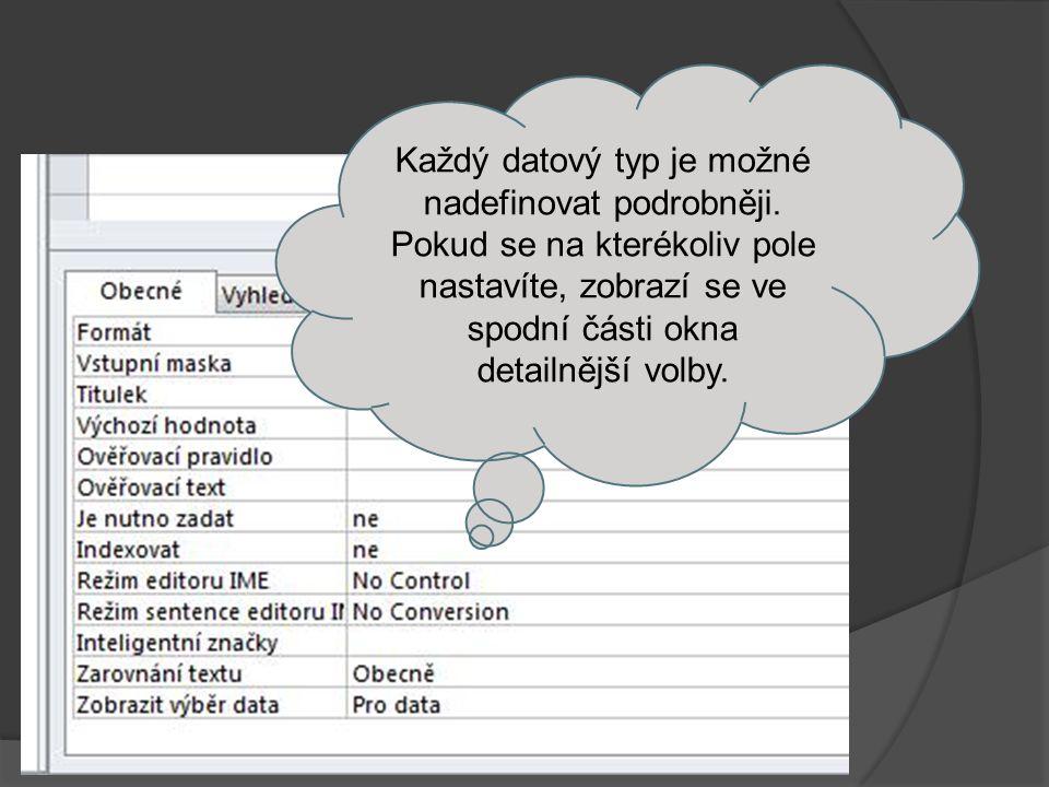 Vlastnosti datových typů  Velikost pole – Určuje, kolik se má přidělit místa pro toto pole.