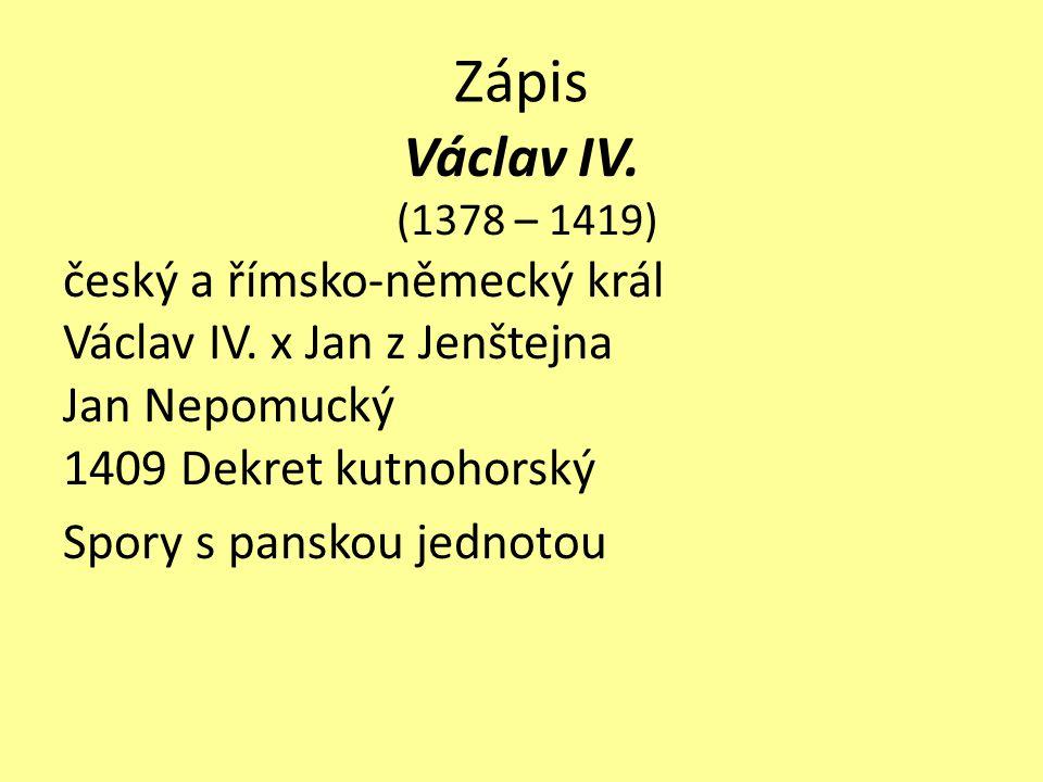 Zápis Václav IV.(1378 – 1419) český a římsko-německý král Václav IV.