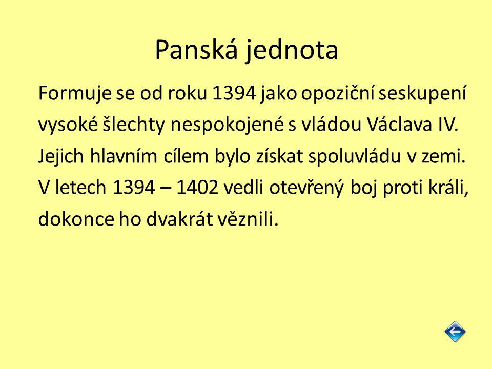 Panská jednota Formuje se od roku 1394 jako opoziční seskupení vysoké šlechty nespokojené s vládou Václava IV.