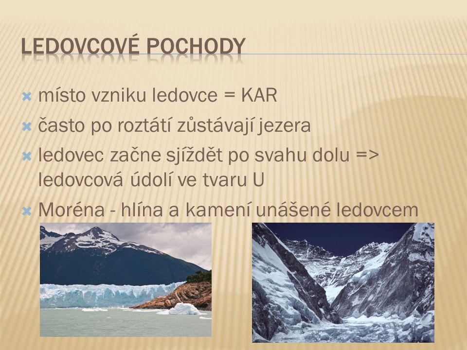  místo vzniku ledovce = KAR  často po roztátí zůstávají jezera  ledovec začne sjíždět po svahu dolu => ledovcová údolí ve tvaru U  Moréna - hlína a kamení unášené ledovcem