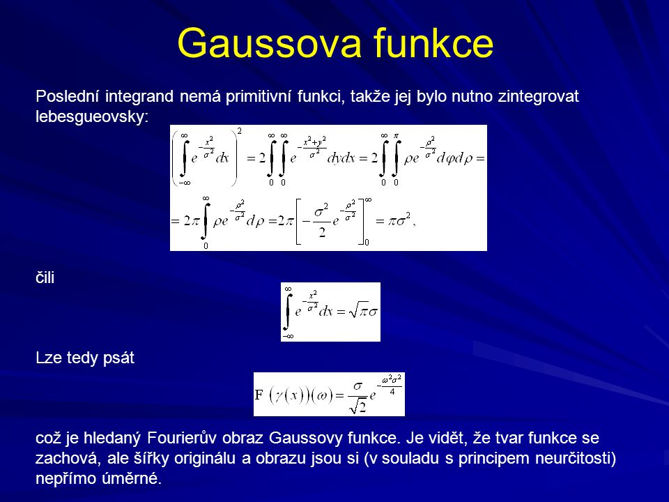 Gaussova funkce Poslední integrand nemá primitivní funkci, takže jej bylo nutno zintegrovat lebesgueovsky: čili Lze tedy psát což je hledaný Fourierův