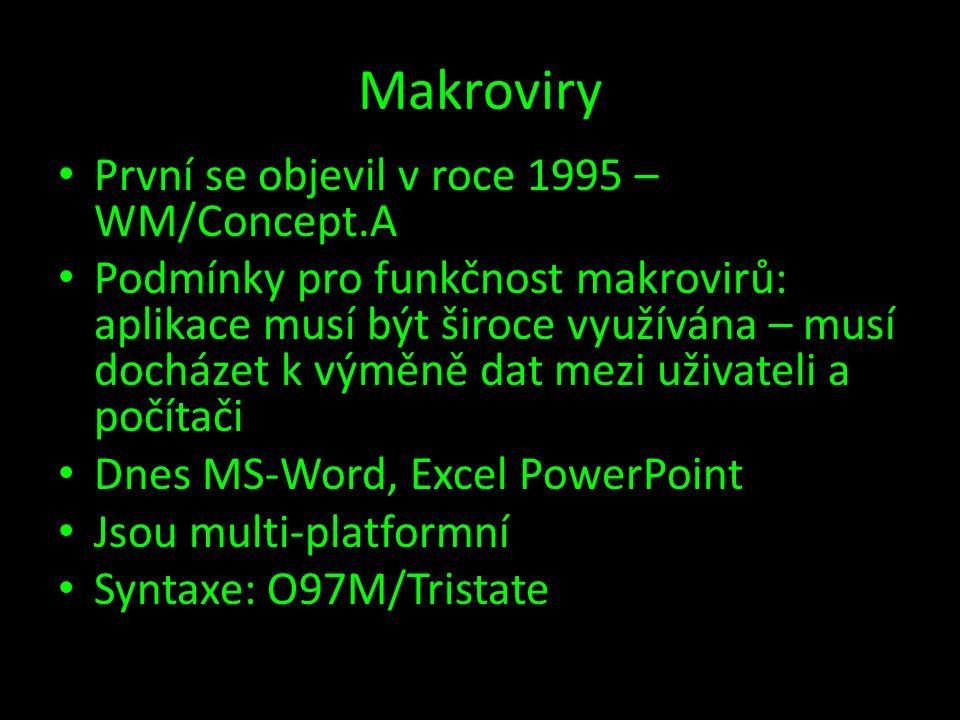 Makroviry • První se objevil v roce 1995 – WM/Concept.A • Podmínky pro funkčnost makrovirů: aplikace musí být široce využívána – musí docházet k výměně dat mezi uživateli a počítači • Dnes MS-Word, Excel PowerPoint • Jsou multi-platformní • Syntaxe: O97M/Tristate