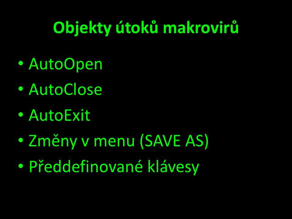 Objekty útoků makrovirů • AutoOpen • AutoClose • AutoExit • Změny v menu (SAVE AS) • Předdefinované klávesy