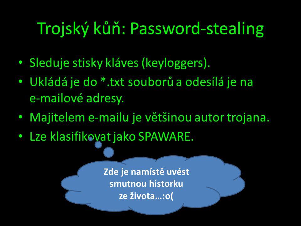 Trojský kůň: Password-stealing • Sleduje stisky kláves (keyloggers). • Ukládá je do *.txt souborů a odesílá je na e-mailové adresy. • Majitelem e-mail