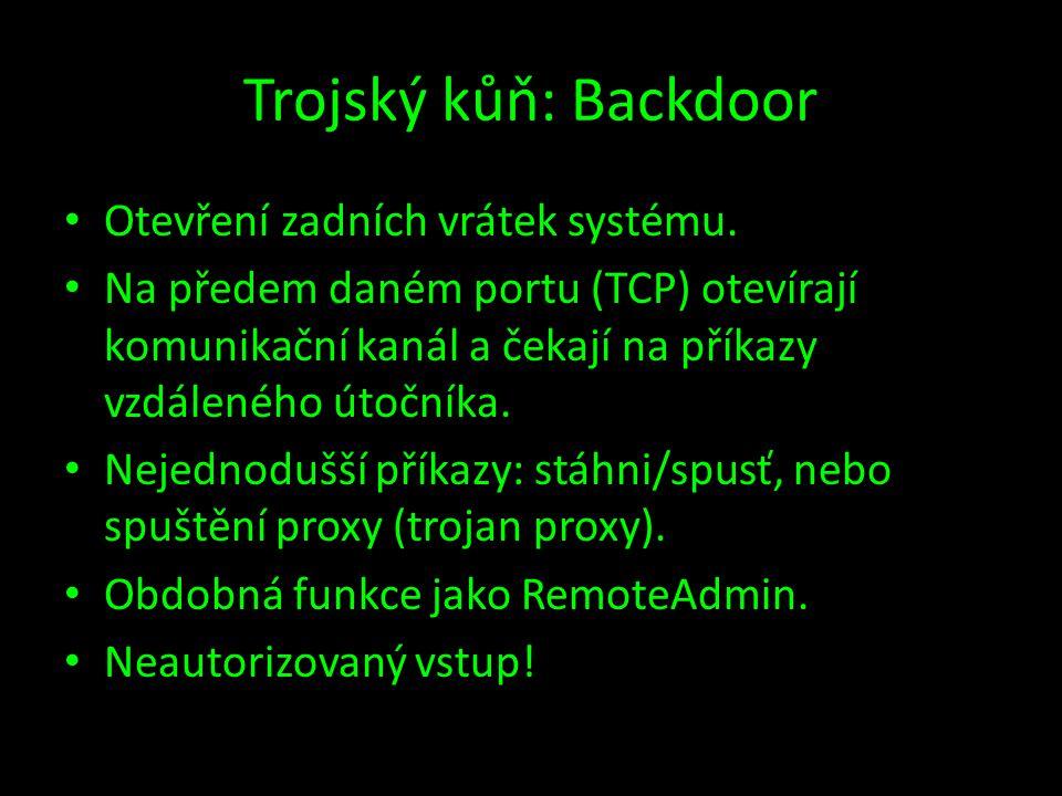 Trojský kůň: Backdoor • Otevření zadních vrátek systému. • Na předem daném portu (TCP) otevírají komunikační kanál a čekají na příkazy vzdáleného útoč
