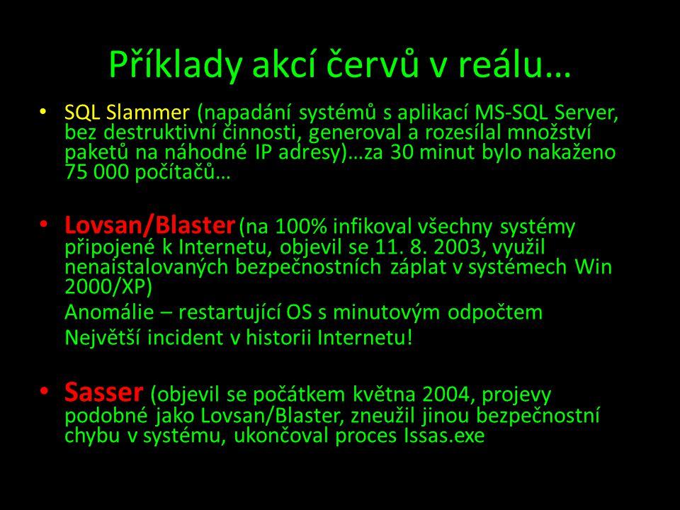 Příklady akcí červů v reálu… • SQL Slammer (napadání systémů s aplikací MS-SQL Server, bez destruktivní činnosti, generoval a rozesílal množství paket