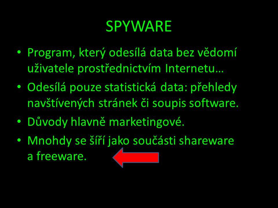 SPYWARE • Program, který odesílá data bez vědomí uživatele prostřednictvím Internetu… • Odesílá pouze statistická data: přehledy navštívených stránek či soupis software.
