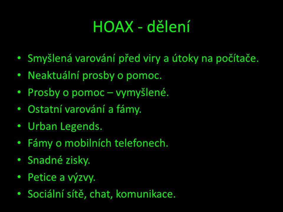 HOAX - dělení • Smyšlená varování před viry a útoky na počítače. • Neaktuální prosby o pomoc. • Prosby o pomoc – vymyšlené. • Ostatní varování a fámy.