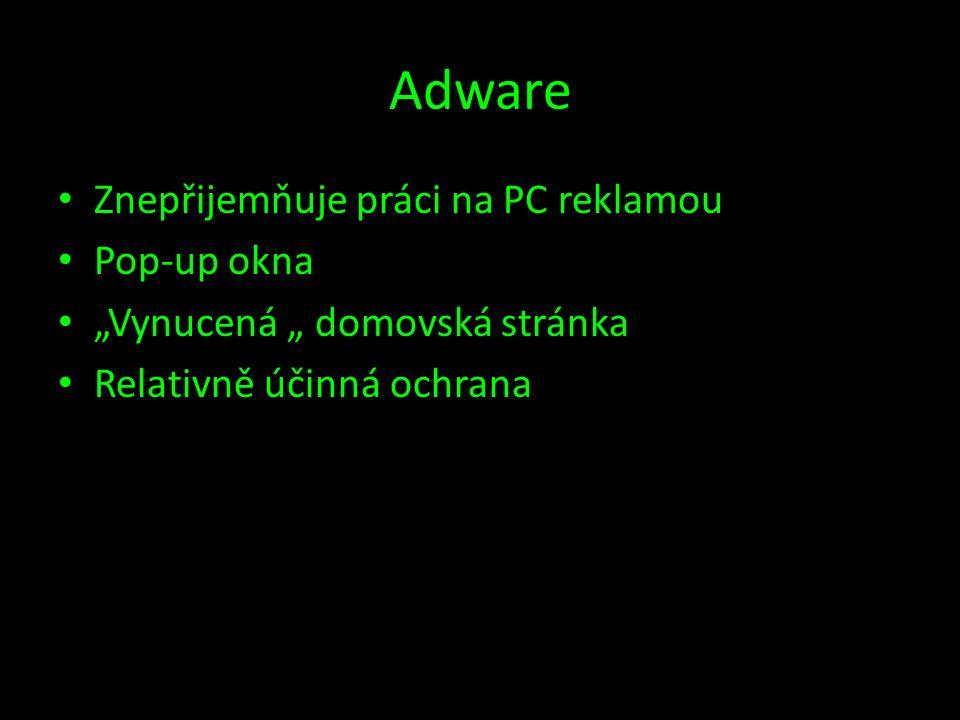 """Adware • Znepřijemňuje práci na PC reklamou • Pop-up okna • """"Vynucená """" domovská stránka • Relativně účinná ochrana"""
