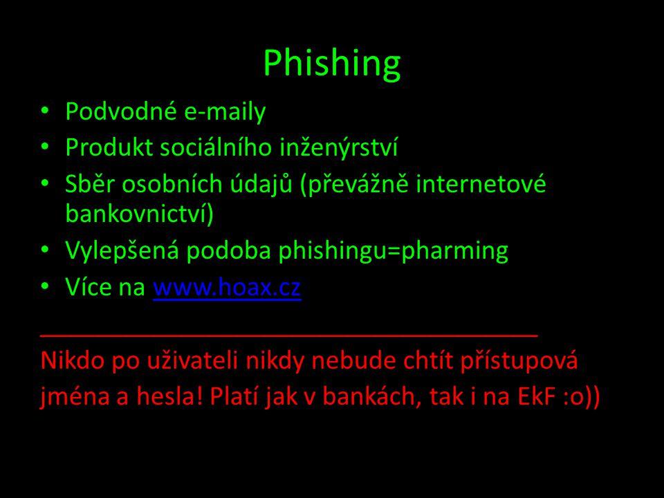 Phishing • Podvodné e-maily • Produkt sociálního inženýrství • Sběr osobních údajů (převážně internetové bankovnictví) • Vylepšená podoba phishingu=pharming • Více na www.hoax.czwww.hoax.cz ____________________________________ Nikdo po uživateli nikdy nebude chtít přístupová jména a hesla.