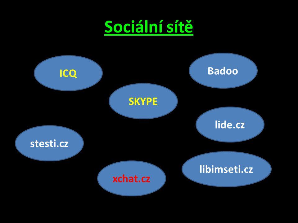 Sociální sítě ICQ SKYPE Badoo lide.cz libimseti.cz stesti.cz xchat.cz