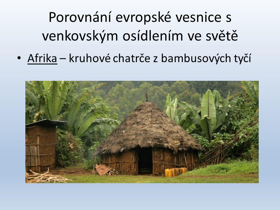 Porovnání evropské vesnice s venkovským osídlením ve světě • Afrika – kruhové chatrče z bambusových tyčí