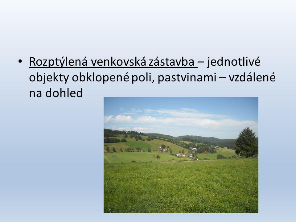 • Rozptýlená venkovská zástavba – jednotlivé objekty obklopené poli, pastvinami – vzdálené na dohled