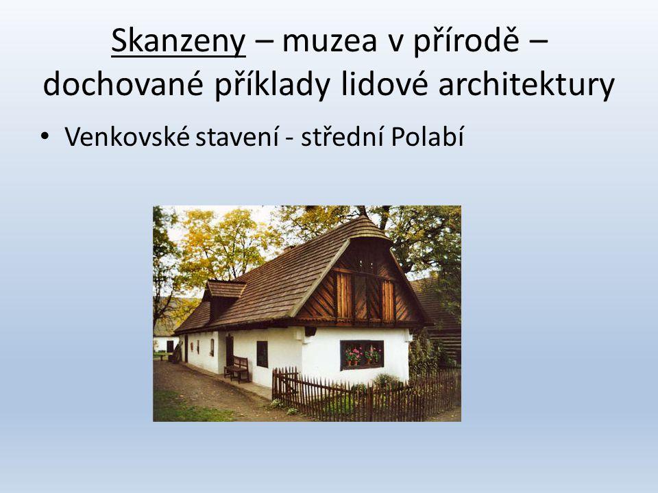 Skanzeny – muzea v přírodě – dochované příklady lidové architektury • Venkovské stavení - střední Polabí