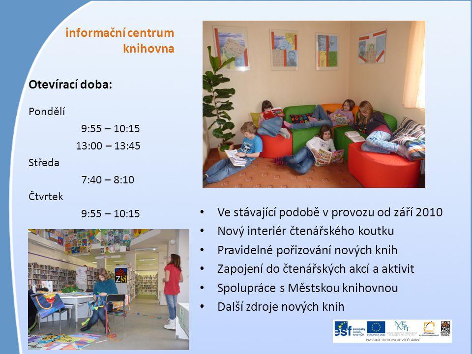 informační centrum knihovna • Ve stávající podobě v provozu od září 2010 • Nový interiér čtenářského koutku • Pravidelné pořizování nových knih • Zapojení do čtenářských akcí a aktivit • Spolupráce s Městskou knihovnou • Další zdroje nových knih Otevírací doba: Pondělí 9:55 – 10:15 13:00 – 13:45 Středa 7:40 – 8:10 Čtvrtek 9:55 – 10:15