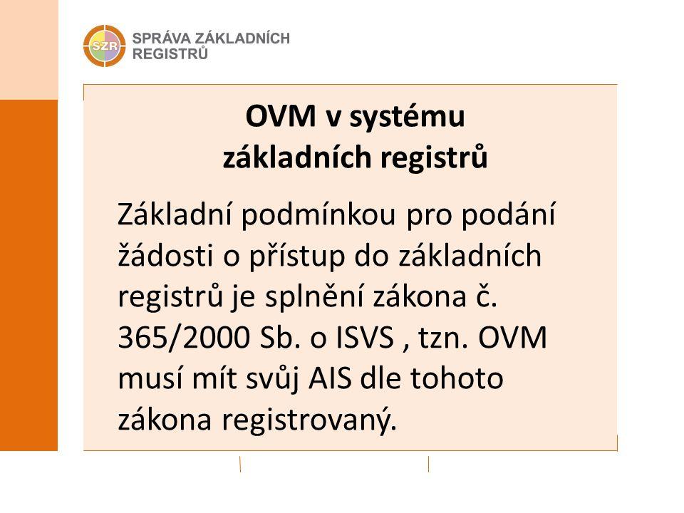 OVM v systému základních registrů Základní podmínkou pro podání žádosti o přístup do základních registrů je splnění zákona č.