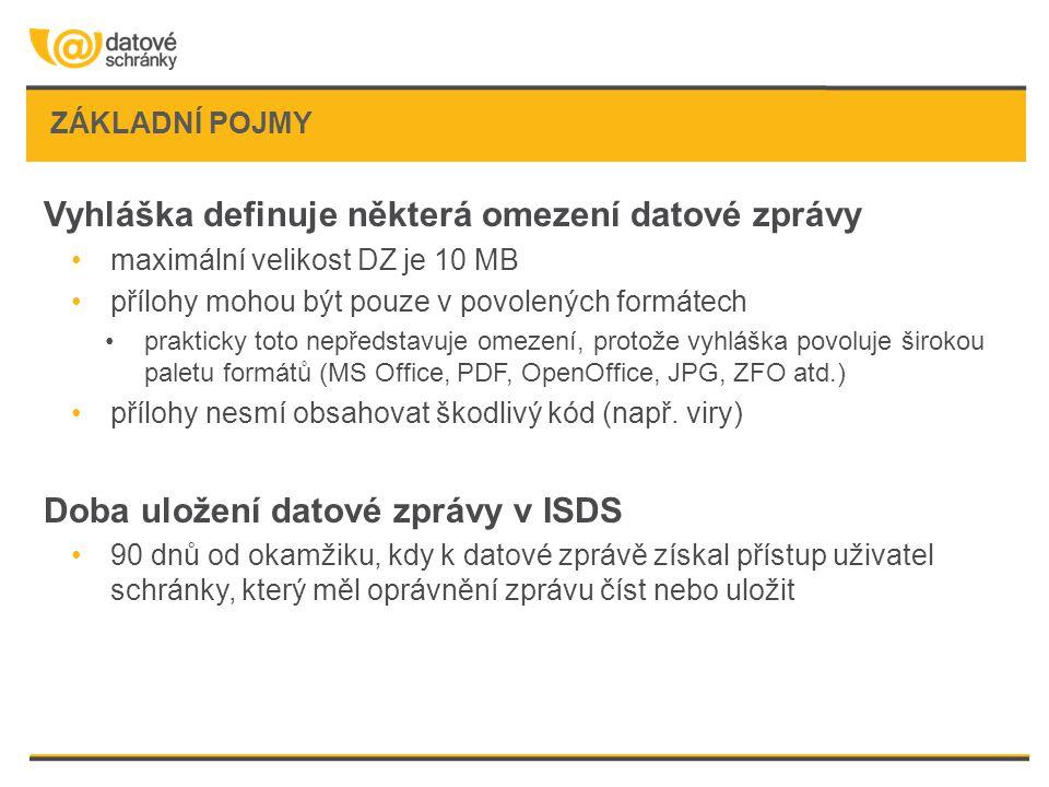 ZÁKLADNÍ POJMY Vyhláška definuje některá omezení datové zprávy •maximální velikost DZ je 10 MB •přílohy mohou být pouze v povolených formátech •prakti