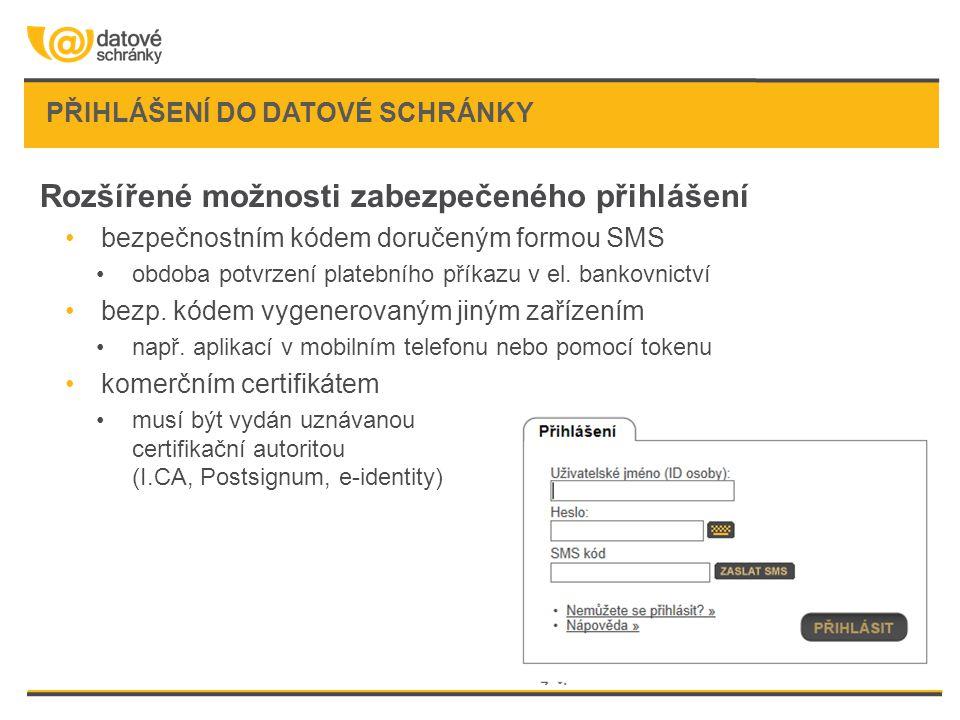 PŘIHLÁŠENÍ DO DATOVÉ SCHRÁNKY Rozšířené možnosti zabezpečeného přihlášení •bezpečnostním kódem doručeným formou SMS •obdoba potvrzení platebního příka