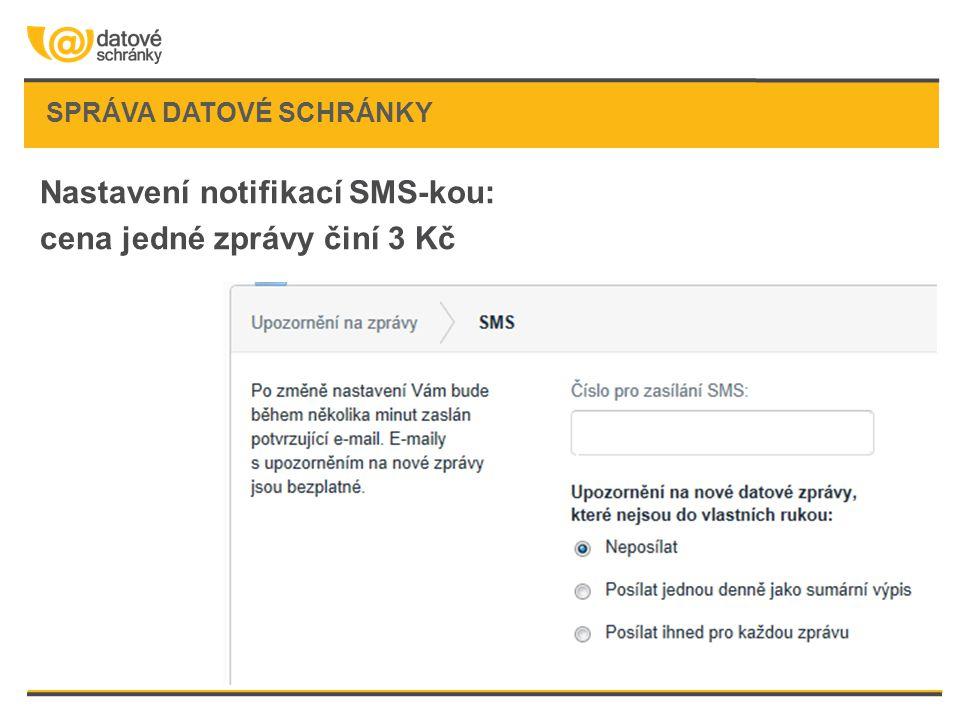 SPRÁVA DATOVÉ SCHRÁNKY Nastavení notifikací SMS-kou: cena jedné zprávy činí 3 Kč