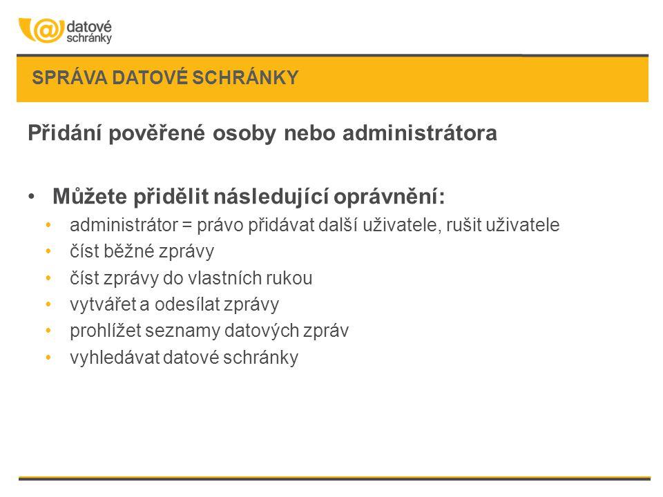 SPRÁVA DATOVÉ SCHRÁNKY Přidání pověřené osoby nebo administrátora •Můžete přidělit následující oprávnění: •administrátor = právo přidávat další uživat