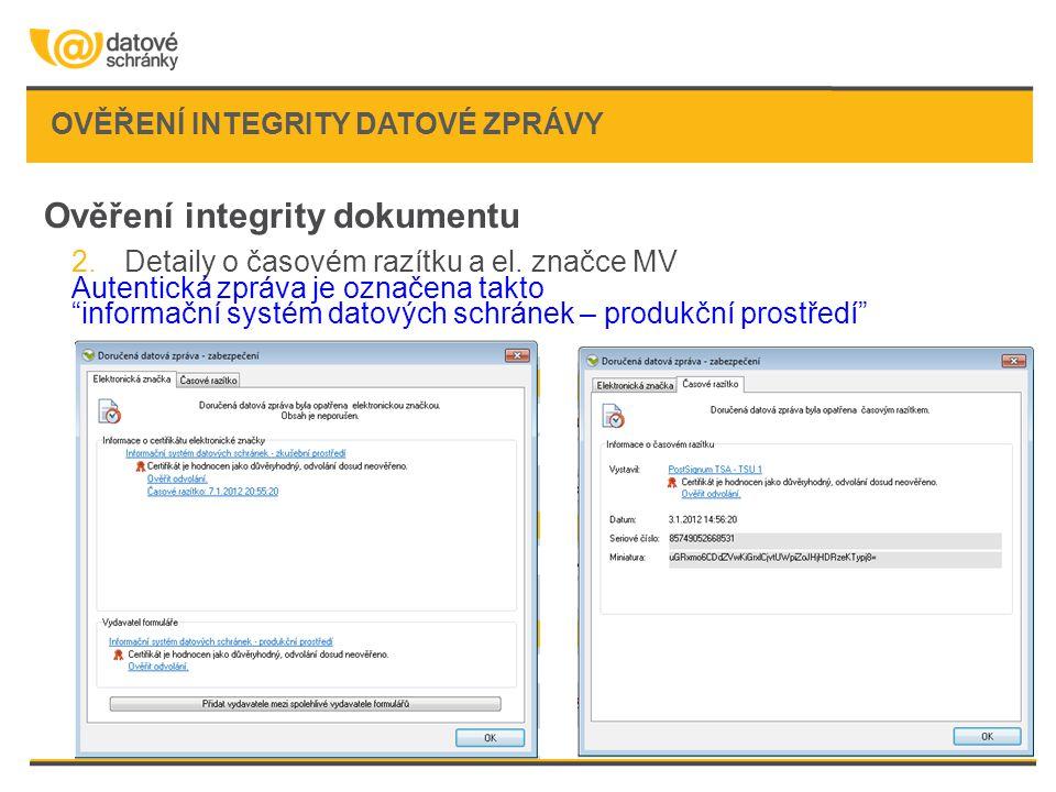 """OVĚŘENÍ INTEGRITY DATOVÉ ZPRÁVY Ověření integrity dokumentu 2.Detaily o časovém razítku a el. značce MV Autentická zpráva je označena takto """"informačn"""