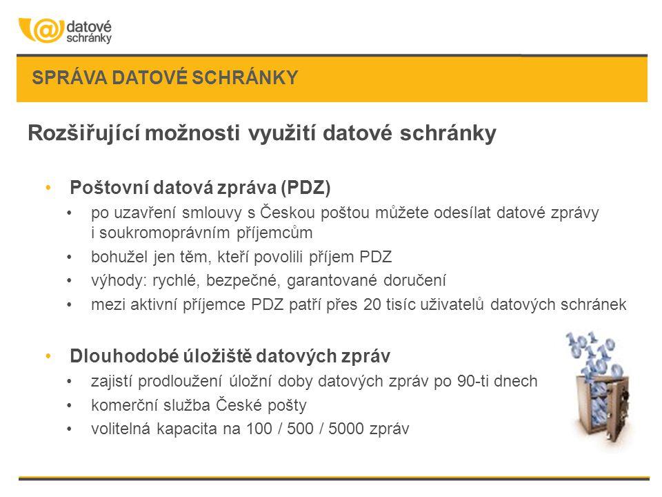SPRÁVA DATOVÉ SCHRÁNKY Rozšiřující možnosti využití datové schránky •Poštovní datová zpráva (PDZ) •po uzavření smlouvy s Českou poštou můžete odesílat