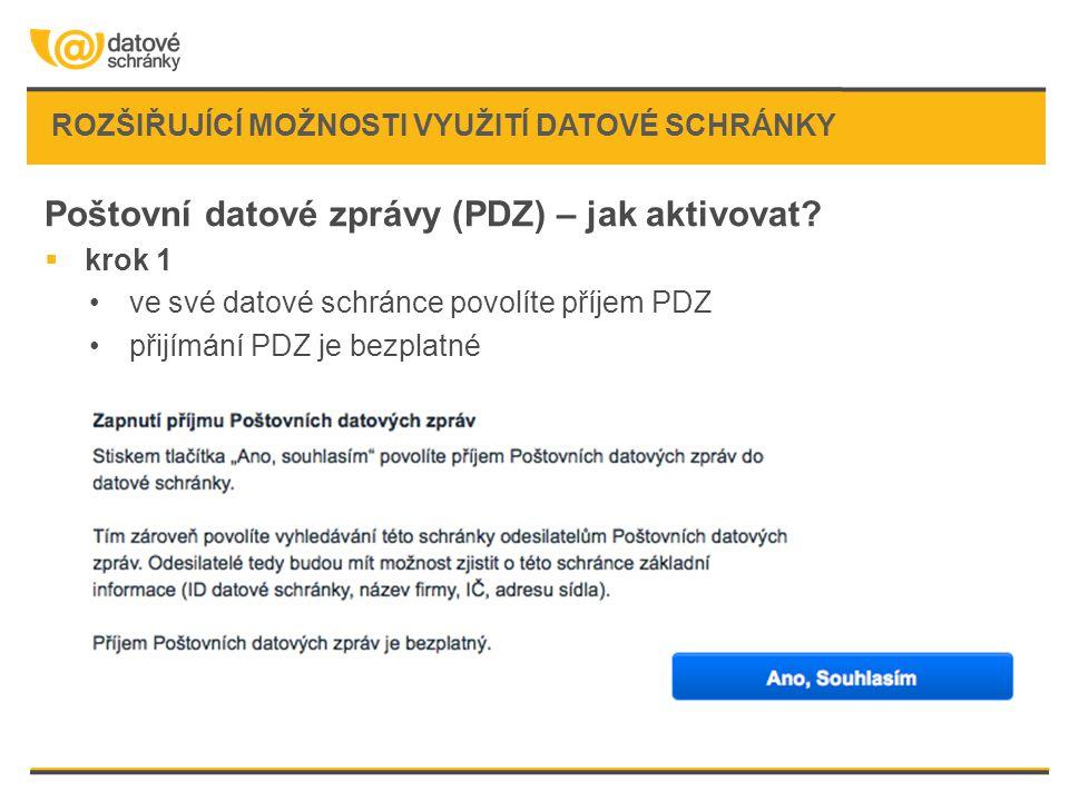 ROZŠIŘUJÍCÍ MOŽNOSTI VYUŽITÍ DATOVÉ SCHRÁNKY Poštovní datové zprávy (PDZ) – jak aktivovat?  krok 1 •ve své datové schránce povolíte příjem PDZ •přijí