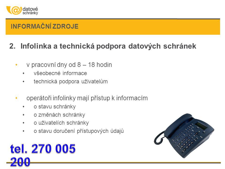 INFORMAČNÍ ZDROJE 2.Infolinka a technická podpora datových schránek •v pracovní dny od 8 – 18 hodin •všeobecné informace •technická podpora uživatelům