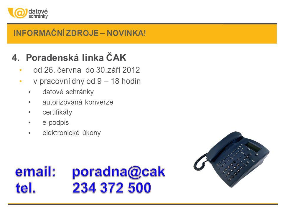 INFORMAČNÍ ZDROJE – NOVINKA! 4.Poradenská linka ČAK •od 26. června do 30.září 2012 •v pracovní dny od 9 – 18 hodin •datové schránky •autorizovaná konv